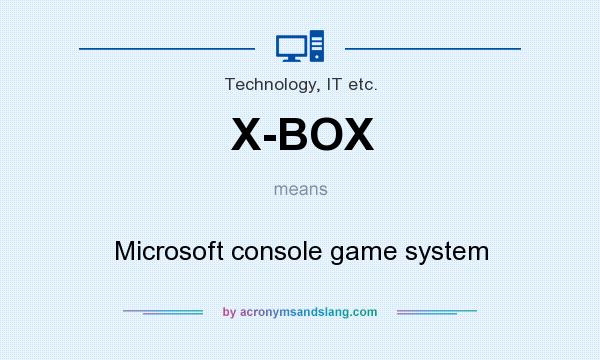 What does X-BOX mean? It stands for Microsoft console game system