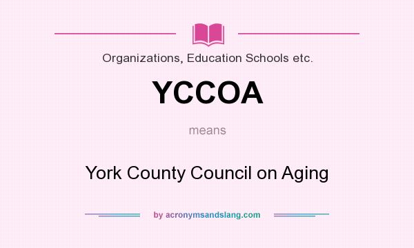 What does YCCOA mean? It stands for York County Council on Aging