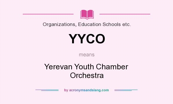 What does YYCO mean? It stands for Yerevan Youth Chamber Orchestra