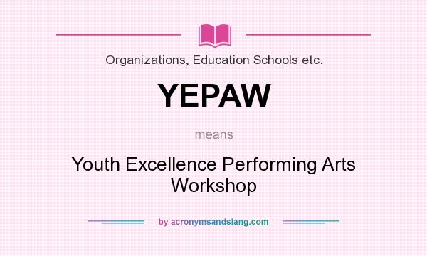 What does YEPAW mean? It stands for Youth Excellence Performing Arts Workshop