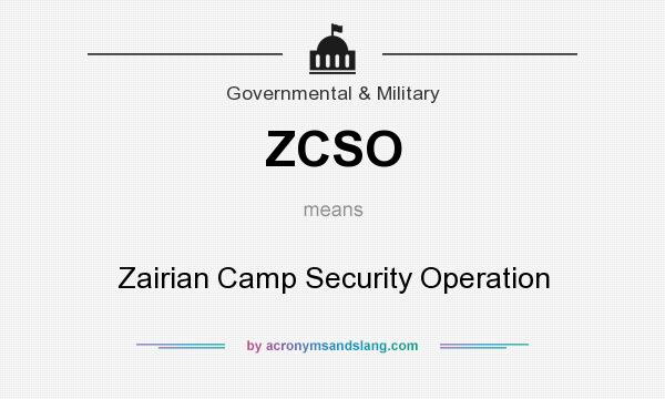 What does ZCSO mean? It stands for Zairian Camp Security Operation