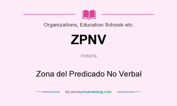 What does ZPNV mean? It stands for Zona del Predicado No Verbal