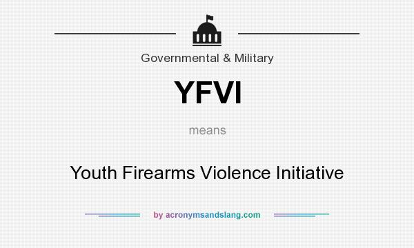 What does YFVI mean? It stands for Youth Firearms Violence Initiative