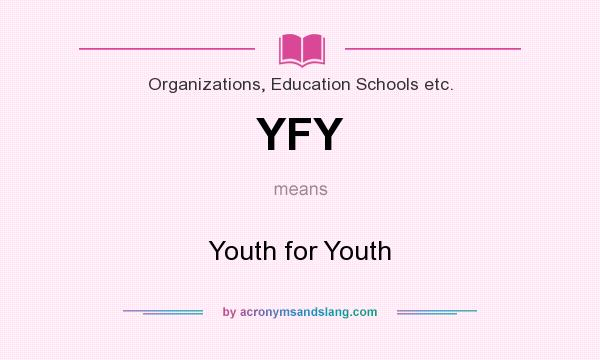 What does YFY mean? It stands for Youth for Youth