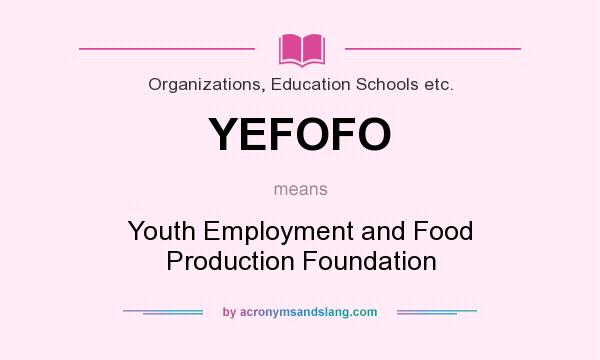 What does YEFOFO mean? It stands for Youth Employment and Food Production Foundation
