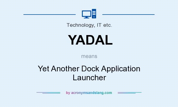 What does YADAL mean? It stands for Yet Another Dock Application Launcher
