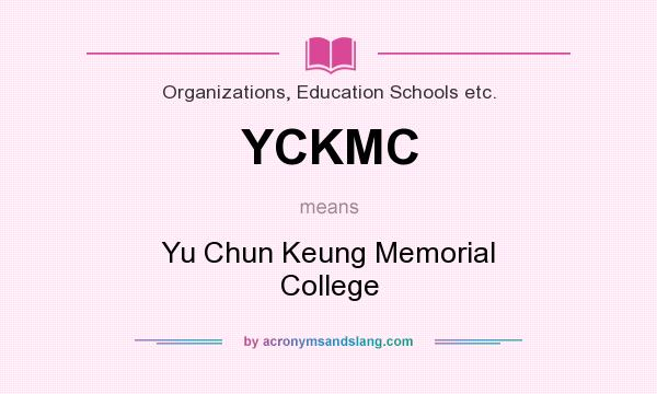What does YCKMC mean? It stands for Yu Chun Keung Memorial College