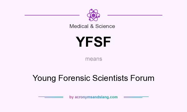 What does YFSF mean? It stands for Young Forensic Scientists Forum