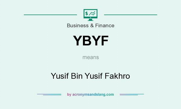 What does YBYF mean? It stands for Yusif Bin Yusif Fakhro