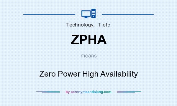 What does ZPHA mean? It stands for Zero Power High Availability