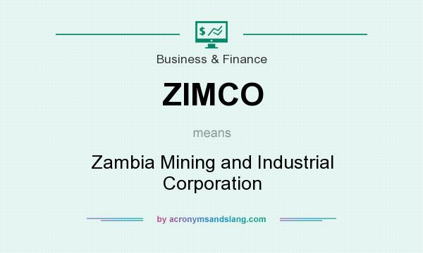 What does ZIMCO mean? It stands for Zambia Mining and Industrial Corporation
