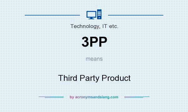 What does 3PP mean? It stands for Third Party Product