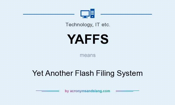 What does YAFFS mean? It stands for Yet Another Flash Filing System