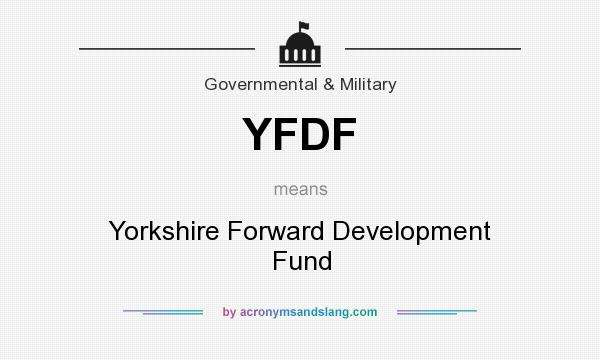 What does YFDF mean? It stands for Yorkshire Forward Development Fund