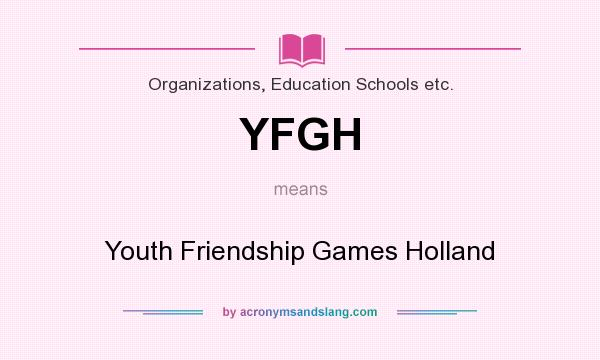 What does YFGH mean? It stands for Youth Friendship Games Holland
