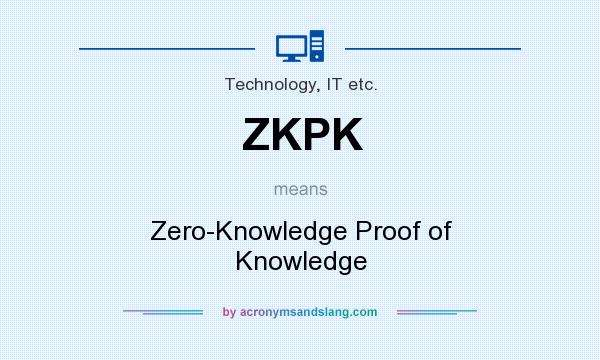 What does ZKPK mean? It stands for Zero-Knowledge Proof of Knowledge