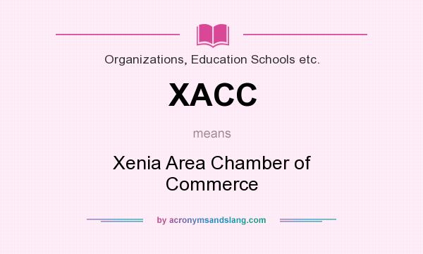 What does XACC mean? It stands for Xenia Area Chamber of Commerce