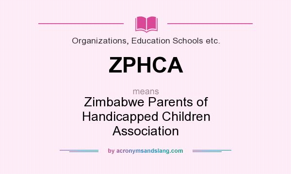 What does ZPHCA mean? It stands for Zimbabwe Parents of Handicapped Children Association