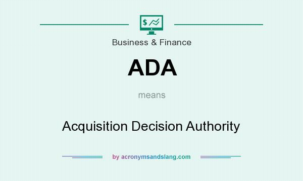 What does ADA mean? It stands for Acquisition Decision Authority