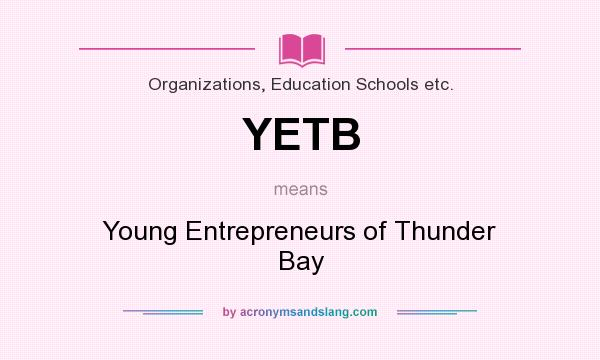 What does YETB mean? It stands for Young Entrepreneurs of Thunder Bay