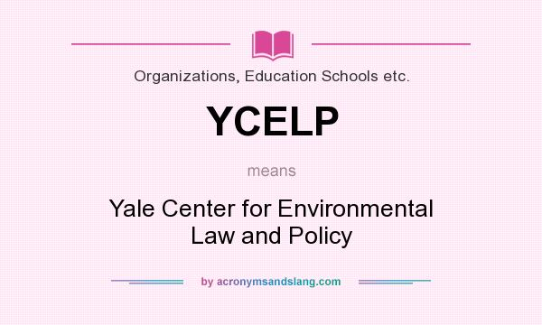 What does YCELP mean? It stands for Yale Center for Environmental Law and Policy