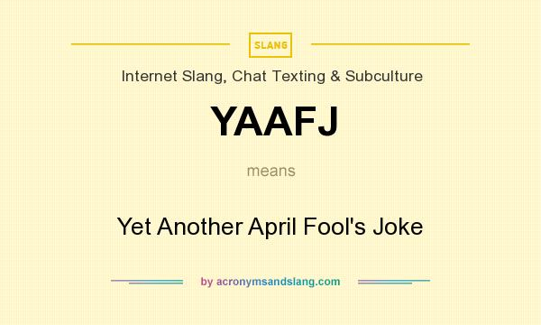 What does YAAFJ mean? It stands for Yet Another April Fool`s Joke