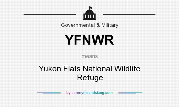 What does YFNWR mean? It stands for Yukon Flats National Wildlife Refuge