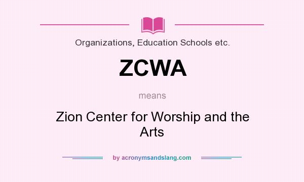 What does ZCWA mean? It stands for Zion Center for Worship and the Arts