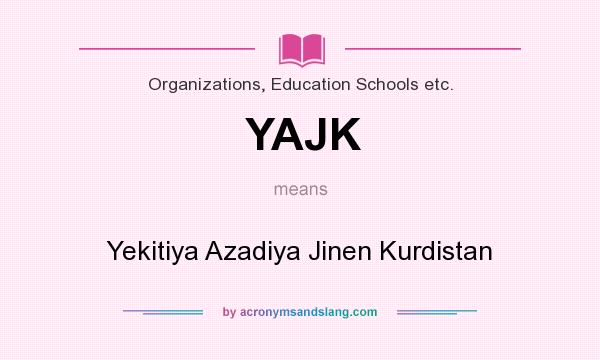 What does YAJK mean? It stands for Yekitiya Azadiya Jinen Kurdistan