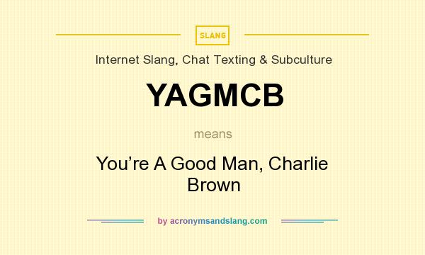 What does YAGMCB mean? It stands for You're A Good Man, Charlie Brown