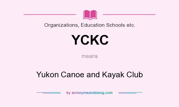 What does YCKC mean? It stands for Yukon Canoe and Kayak Club