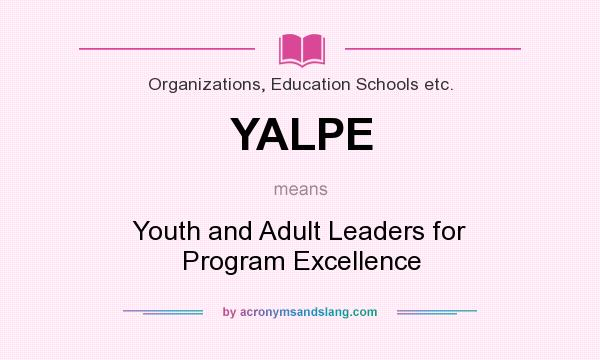 What does YALPE mean? It stands for Youth and Adult Leaders for Program Excellence