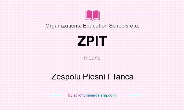 What does ZPIT mean? It stands for Zespolu Piesni I Tanca