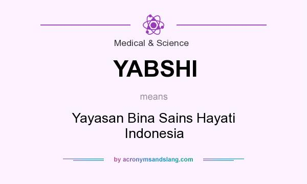 What does YABSHI mean? It stands for Yayasan Bina Sains Hayati Indonesia