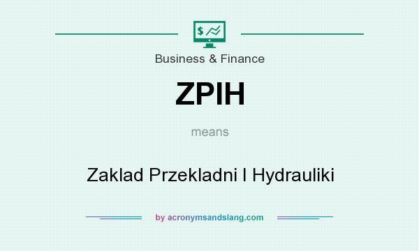 What does ZPIH mean? It stands for Zaklad Przekladni I Hydrauliki