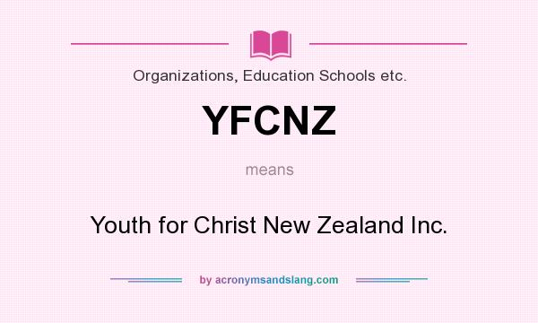 What does YFCNZ mean? It stands for Youth for Christ New Zealand Inc.