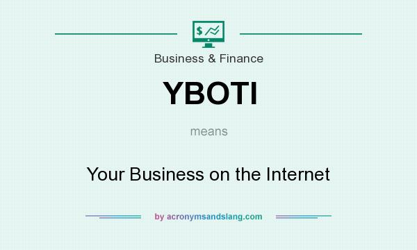 What does YBOTI mean? It stands for Your Business on the Internet