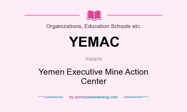 What does YEMAC mean? It stands for Yemen Executive Mine Action Center