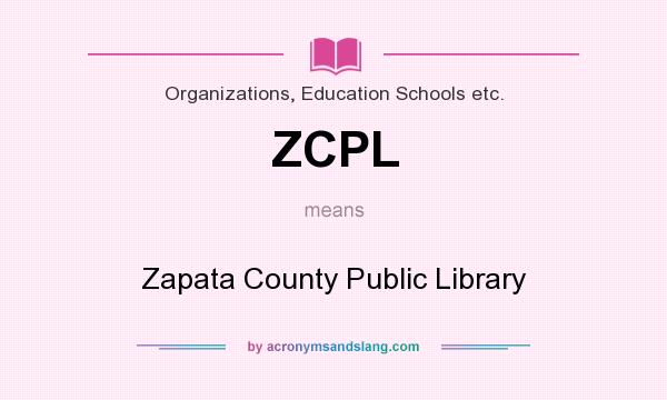 What does ZCPL mean? It stands for Zapata County Public Library