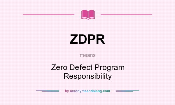What does ZDPR mean? It stands for Zero Defect Program Responsibility