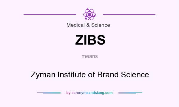 What does ZIBS mean? It stands for Zyman Institute of Brand Science