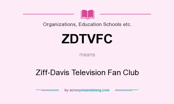 What does ZDTVFC mean? It stands for Ziff-Davis Television Fan Club