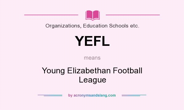 What does YEFL mean? It stands for Young Elizabethan Football League