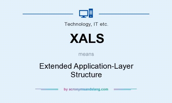 What does XALS mean? It stands for Extended Application-Layer Structure
