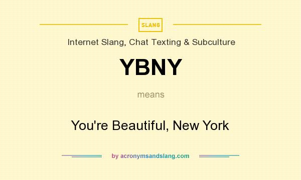 What does YBNY mean? It stands for You`re Beautiful, New York