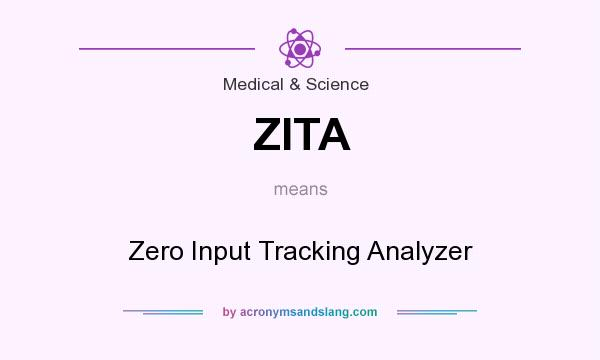 What does ZITA mean? It stands for Zero Input Tracking Analyzer