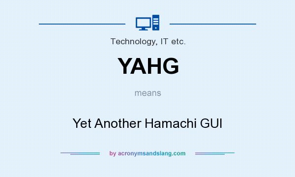 What does YAHG mean? It stands for Yet Another Hamachi GUI
