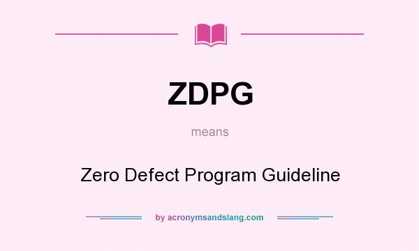 What does ZDPG mean? It stands for Zero Defect Program Guideline