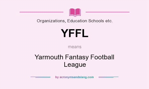 What does YFFL mean? It stands for Yarmouth Fantasy Football League