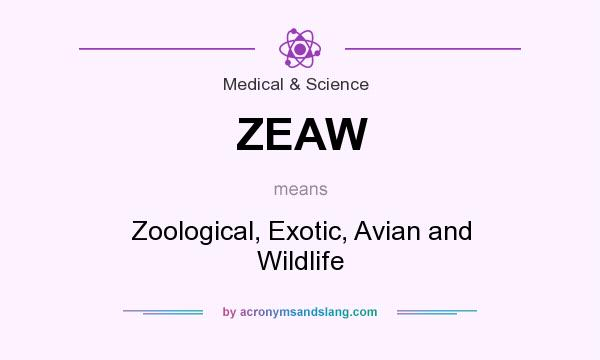 What does ZEAW mean? It stands for Zoological, Exotic, Avian and Wildlife